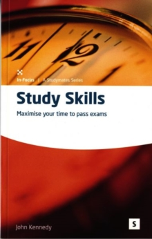 Study Skills : Maximise Your Time to Pass Exams, Paperback