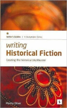 Writing Historical Fiction : Creating the Historical Blockbuster, Paperback