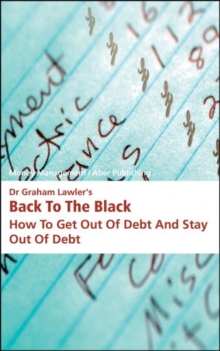 Dr Graham Lawler's Back to the Black : How to Get Out of Debt and Stay Out of Debt, Paperback