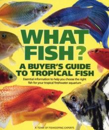 What Fish? : A Buyer's Guide to Tropical Fish, Hardback