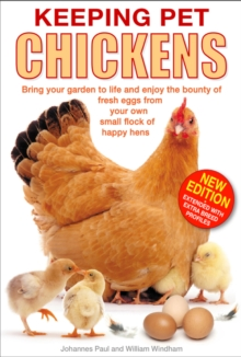 Keeping Pet Chickens : Bring Your Garden to Life and Enjoy the Bounty of Fresh Eggs from Your Own Small Flock of Happy Hens, Hardback