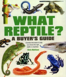 What Reptile? A Buyer's Guide : Essential Information to Help You Choose the Right Reptile or Amphibian, Paperback