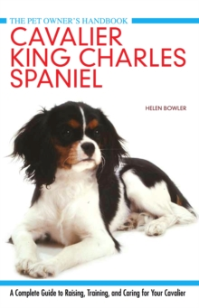 Cavalier King Charles Spaniel : A Complete Guide to Raising, Training, and Caring for Your Cavalier, Hardback Book