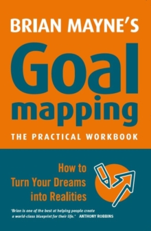 Goal Mapping : How to Turn Your Dreams into Realities, Paperback