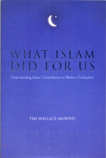What Islam Did For Us : Understanding Islam's Contribution to Western Civilization, Paperback