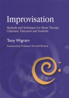 Improvisation : Methods and Techniques for Music Therapy Clinicians, Educators, and Students, Paperback