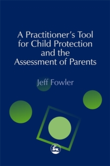 A Practitioner's Tool for Child Protection and the Assessment of Parents, Paperback