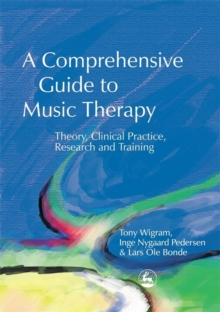 A Comprehensive Guide to Music Therapy : Theory, Clinical Practice, Research and Training, Paperback