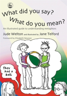 What Did You Say? What Do You Mean? : An Illustrated Guide to Understanding Metaphors, Paperback Book