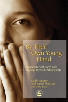 By Their Own Young Hand : Deliberate Self Harm and Suicidal Ideas in Adolescents, Paperback