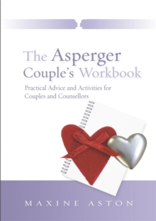 The Asperger Couple's Workbook : Practical Advice and Activities for Couples and Counsellors, Paperback Book