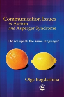 Communication Issues in Autism and Asperger Syndrome : Do We Speak the Same Language?, Paperback