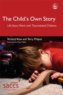The Child's Own Story : Life Story Work with Traumatized Children, Paperback