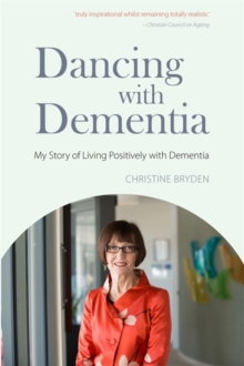 Dancing with Dementia : My Story of Living Positively with Dementia, Paperback