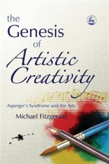 The Genesis of Artistic Creativity : Asperger's Syndrome and the Arts, Paperback