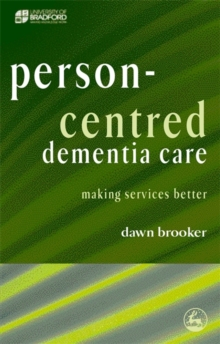 Person Centred Dementia Care : Making Services Better, Paperback