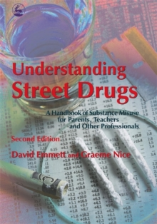 Understanding Street Drugs : A Handbook of Substance Misuse for Parents, Teachers and Other Professionals, Paperback Book