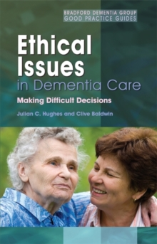 Ethical Issues in Dementia Care : Making Difficult Decisions, Paperback