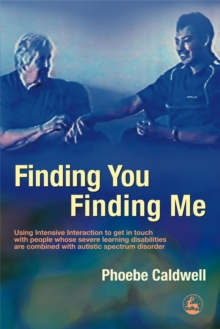 Finding You Finding Me : Using Intensive Interaction to Get in Touch with People Whose Severe Learning Disabilities are Combined with Autistic Spectrum Disorder, Paperback