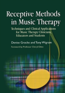 Receptive Methods in Music Therapy : Techniques and Clinical Applications for Music Therapy Clinicians, Educators and Students, Paperback Book