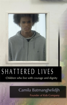 Shattered Lives : Children Who Live with Courage and Dignity, Hardback Book