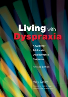 Living with Dyspraxia : A Guide for Adults with Developmental Dyspraxia, Paperback