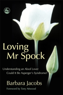 Loving Mr. Spock : Understanding an Aloof Lover - Could it be Asperger's Syndrome?, Paperback Book