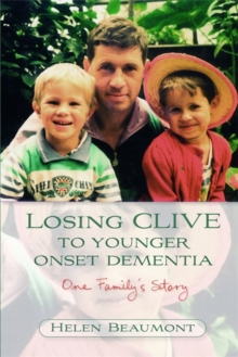 Losing Clive to Younger Onset Dementia : One Family's Story, Paperback