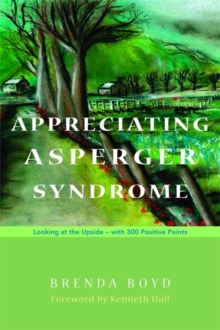 Appreciating Asperger Syndrome : Looking at the Upside - with 300 Positive Points, Paperback