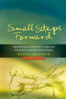 Small Steps Forward : Using Games and Activities to Help Your Pre-school Child with Special Needs, Paperback Book