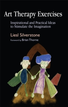 Art Therapy Exercises : Inspirational and Practical Ideas to Stimulate the Imagination, Paperback
