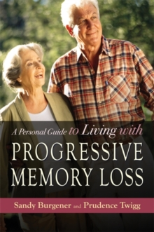 A Personal Guide to Living with Progressive Memory Loss, Paperback Book