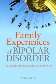 Family Experiences of Bipolar Disorder : The Ups, the Downs and the Bits in Between, Paperback Book