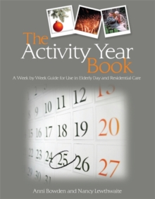 The Activity Year Book : A Week by Week Guide for Use in Elderly Day and Residential Care, Paperback