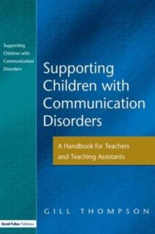 Supporting Communication Disorders : A Handbook for Teachers and Teaching Assistants, Paperback
