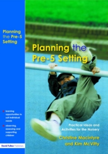 Planning the Pre-5 Setting : Practical Ideas and Activities for the Nursery, Paperback