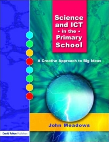 Science and ICT in the Primary School : A Creative Approach to Big Ideas, Paperback