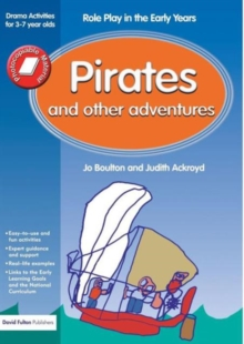 Pirates and Other Adventures : Role Play in the Early Years Drama Activities for 3-7 Year-Olds, Paperback