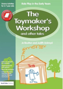 The Toymaker's Workshop and Other Tales : Role Play in the Early Years Drama Activities for 3-7 Year-Olds, Paperback