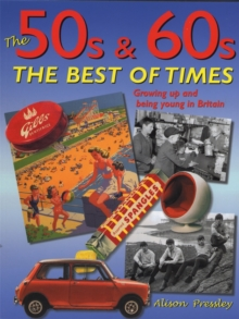 The 50s and 60s, The Best of Times : Growing up and Being Young in Britain, Paperback Book