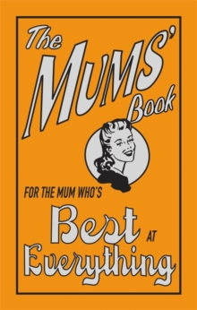 The Mums' Book : For the Mum Who's Best at Everything, Hardback