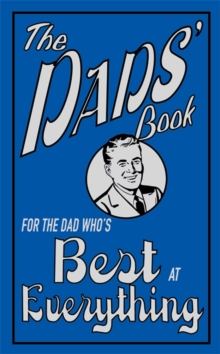 The Dads' Book : For the Dad Who's Best at Everything, Hardback