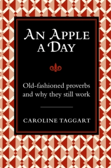 An Apple a Day... : Old-Fashioned Proverbs and Why They Still Work, Hardback