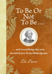 To be or Not to be : And Everything Else You Should Know from Shakespeare, Hardback