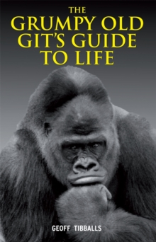 The Grumpy Old Git's Guide to Life, Hardback