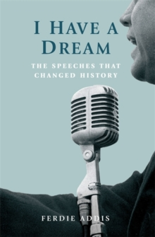 I Have a Dream ... : The Speeches That Changed History, Hardback Book