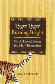 Tyger Tyger, Burning Bright : Much-Loved Poems You Half-Remember, Hardback