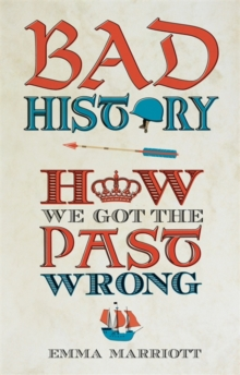 Bad History : How We Got the Past Wrong, Hardback