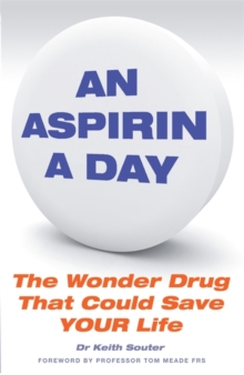 An Aspirin a Day : The Wonder Drug That Could Save YOUR Life, Paperback