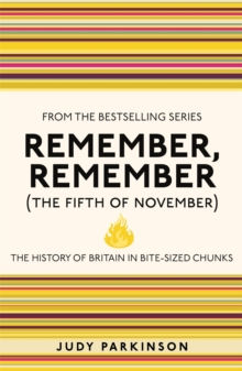 Remember, Remember (The Fifth of November) : The History of Britain in Bite-Sized Chunks, Paperback